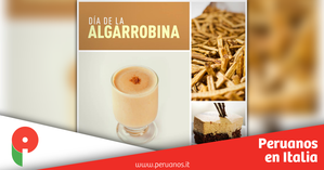 Hoy se celebra el Día de la Algarrobina - Peruanos en Italia